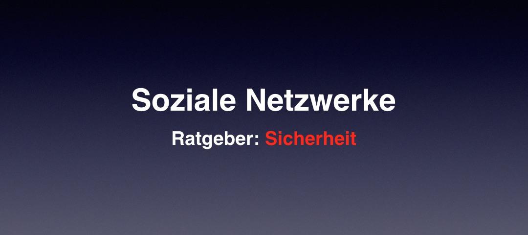 Soziale Netzwerke: Fallen und Sicherheitsrisiken meiden