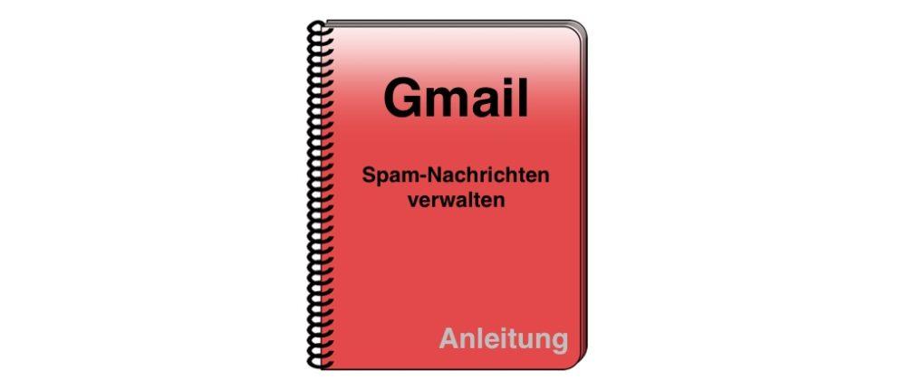 Gmail: Spam-Nachrichten verwalten – Google Freemailer