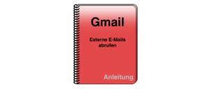 Gmail externe E-Mails abrufen