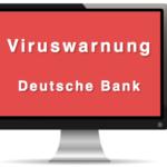 Viruswarnung Deutsche Bank