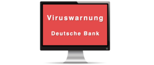 Viruswarnung Deutsche Bank