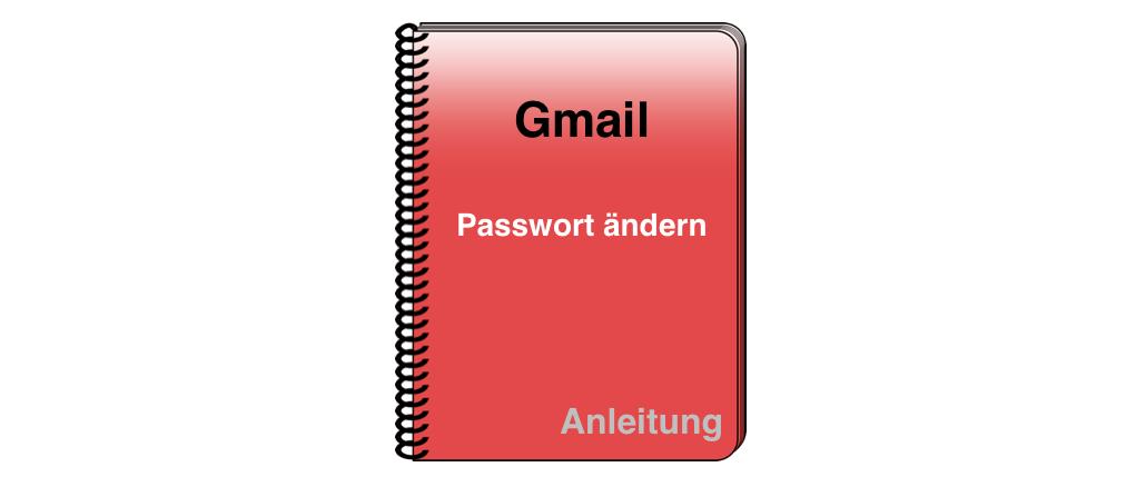 Gmail Passwort ändern Anleitung