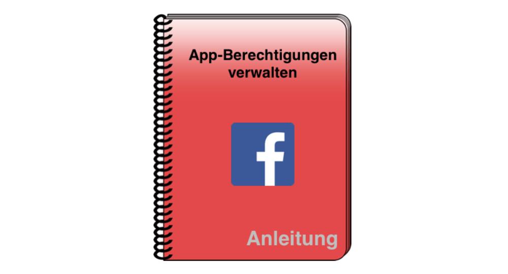 Facebook: App-Einstellungen verwalten und Berechtigungen einschränken