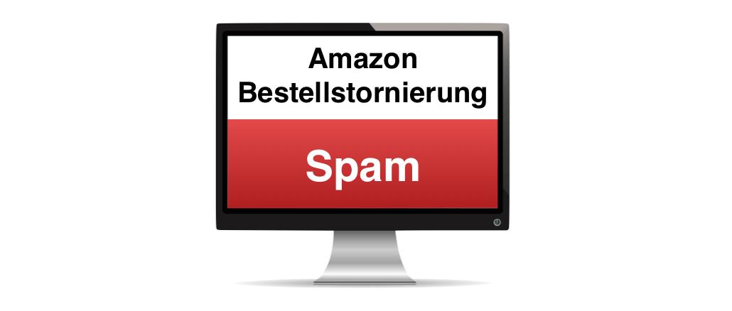 Amazon Spam Stornierung Bestellung