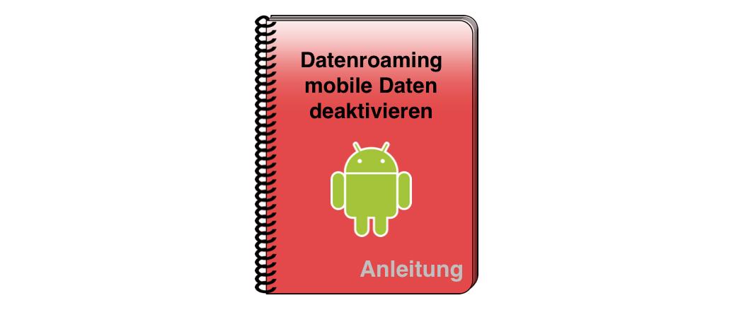 Mobiles Internet Und Datenroaming Unter Android Deaktivieren Anleitung