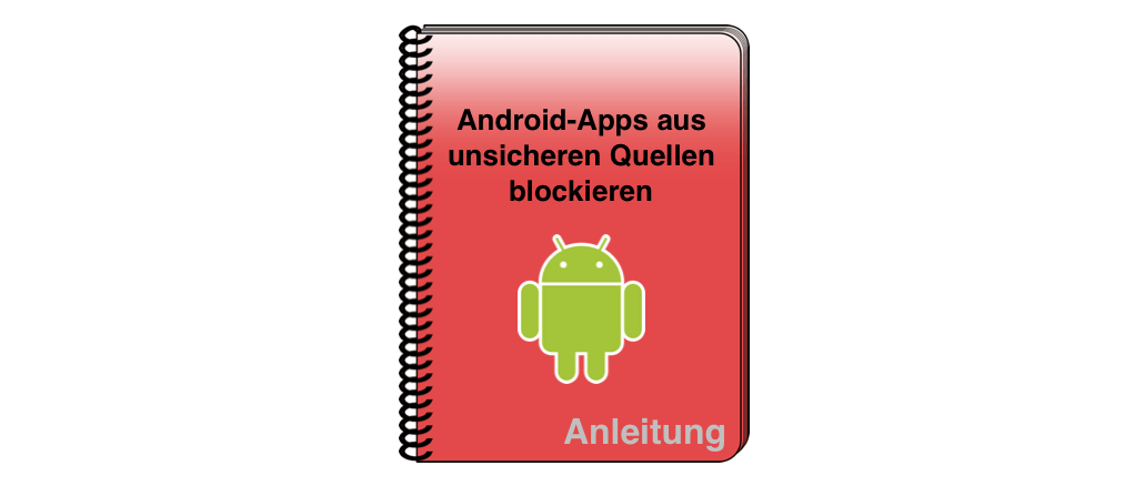 Anleitung Android-Apps aus unsicheren Quellen blockieren