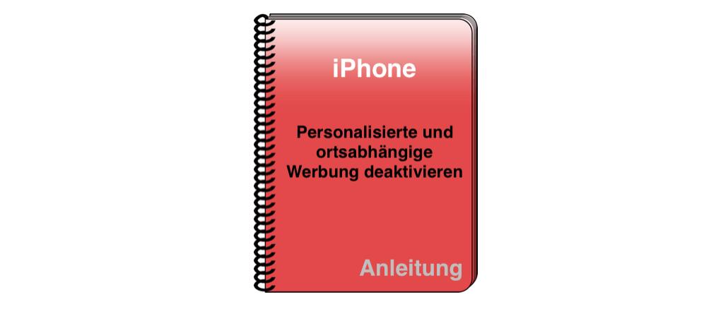 iPhone iOS 11 Personalisierte und ortsabhängige Werbung deaktivieren
