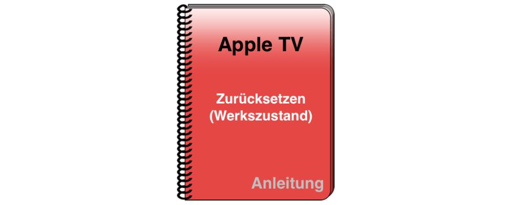 Apple TV: Zurücksetzen und alle Daten löschen (Auslieferungszustand)