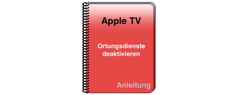 Apple TV: Ortungsdaten deaktivieren und Privatsphäre schützen