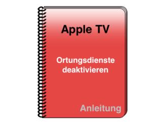 Apple TV Anleitung Ortungsdienste deaktivieren